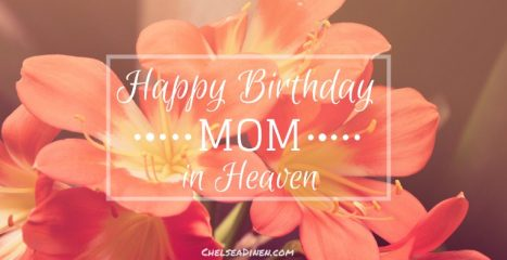 Awesome Birthday Wishes For Mom In Heaven